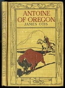 Antique Illustrated Book Antoine of Oregon a Story of the Oregon Trail by James Otis C 1912 #gs65P4ewxCI