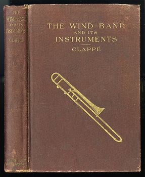 Antique Illustrated Book the Wind Band and Its Instruments by Arthur a Clappe C1911 #YaTd75wxeX4