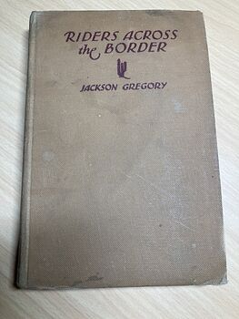 Riders Across the Border Antique Book by Jackson Gregory C1932 #XNGHnsRh0H4