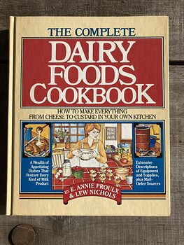 The Complete Dairy Foods Cookbook How to Make Everything from Cheese to Custard in Your Own Kitchen by Annie Proulx and Lew Nichols #9Iqi8CYqh0k