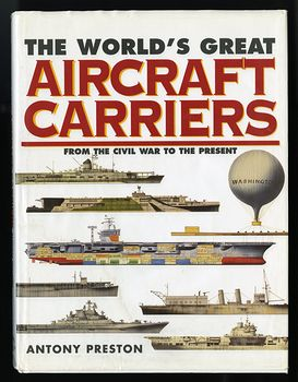 The Worlds Great Aircraft Carriers from the Civil War to the Present by Antony Preston C1999 #w78pxievp2w