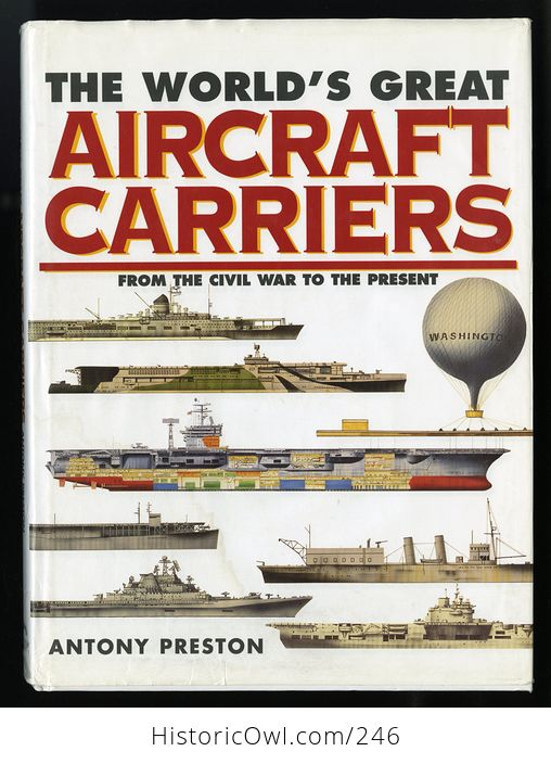 The Worlds Great Aircraft Carriers from the Civil War to the Present by Antony Preston C1999 - #w78pxievp2w-1